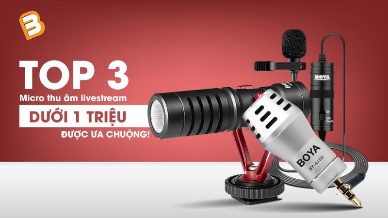Top 3 micro thu âm livestream dưới 1 triệu được ưa chuộng nhất
