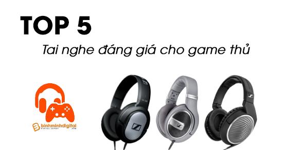 Top 5 tai nghe đáng giá cho game thủ
